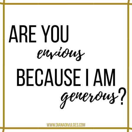 How to stop being envious of others and start feeling grateful for their gifts. (entire article at www.dianadivulges.com an HONEST blog)